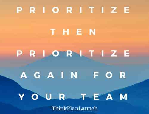 Prioritize then prioritize again for your team